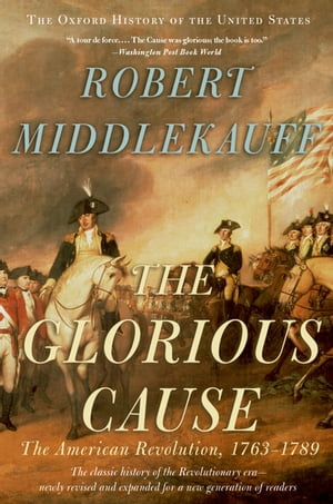 The Glorious Cause:The American Revolution,  1763-1789 The American Revolution,  1763-1789