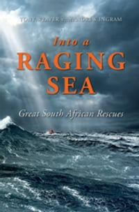 Into a Raging Sea: Great South African Rescues