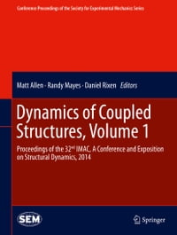 Dynamics of Coupled Structures, Volume 1: Proceedings of the 32nd IMAC, A Conference and Exposition…