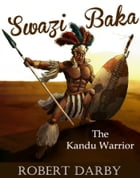 Swazi Baka: The Kandu Warrior by Robert Darby