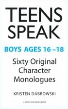 Teens Speak Boys Ages 16 to 18: Sixty Original Character Monologues by Kristen Dabrowski