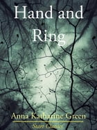 Hand and Ring by Anna Katharine Green