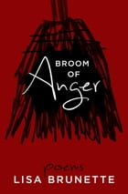 Broom of Anger by Lisa Brunette