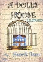 A Doll's House: Illustrated by Henrik Ibsen