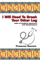 I Will Need to Break Your Other Leg by Prasanna Gautam