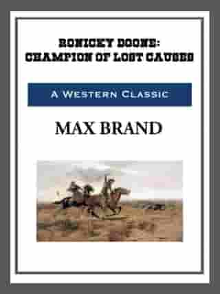Ronicky Doone: Champion of Lost Causes by Max Brand