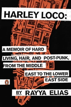 Harley Loco: A Memoir of Hard Living, Hair, and Post-Punk, from the Middle East to the Lower East…