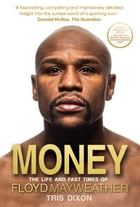 Money: The Life and Fast Times of Floyd Mayweather by Tris Dixon