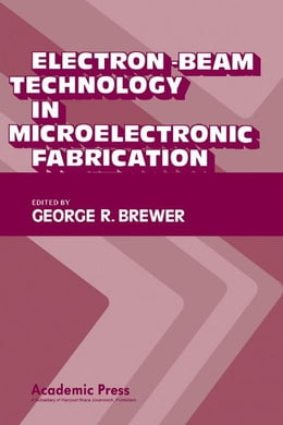 Book Electron-Beam Technology in Microelectronic Fabrication by Brewer, George