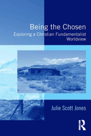 Being the Chosen Exploring a Christian Fundamentalist Worldview