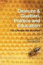 Deleuze and Guattari, Politics and Education: For a People-Yet-to-Come by Jason Wallin