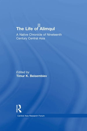 The Life of Alimqul A Native Chronicle of Nineteenth Century Central Asia