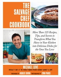 The Salvage Chef Cookbook: More Than 125 Recipes, Tips, and Secrets to Transform What You Have in…