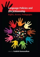 Language Policies and (Dis)Citizenship: Rights, Access, Pedagogies