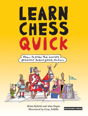 Learn Chess Quick How to Play the World's Greatest Board Game,  And Win