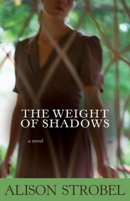 Book Weight of Shadows: A Novel by Alison Strobel