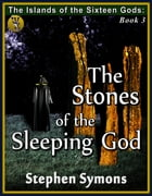 The Islands of the Sixteen Gods Book 3: The Stones of the Sleeping God: The Islands of the Sixteen Gods, #3 by Stephen Symons