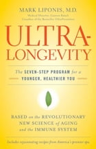UltraLongevity: The Seven-Step Program for a Younger, Healthier You by Mark Liponis