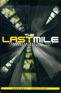 Book The Last Mile: Broadband and the Next Internet Revolution by Wolf, Jason