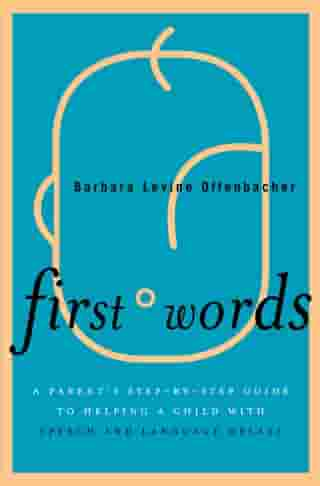 First Words: A Parent's Step-by-Step Guide to Helping a Child with Speech and Language Delays de Barbara Levine Offenbacher
