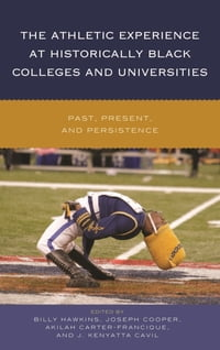 The Athletic Experience at Historically Black Colleges and Universities: Past, Present, and…