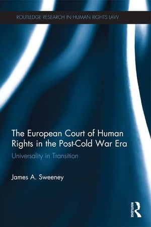 The European Court of Human Rights in the Post-Cold War Era Universality in Transition