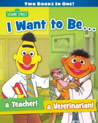 I Want to Be a Teacher! I Want to Be a Veterinarian! (Sesame Street Series)