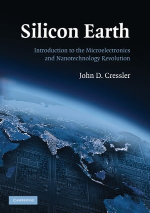 Silicon Earth Introduction to the Microelectronics and Nanotechnology Revolution