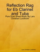 Reflection Rag for Eb Clarinet and Tuba - Pure Duet Sheet Music By Lars Christian Lundholm by Lars Christian Lundholm