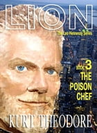 Book 3 The Poison Chef: Lion The Leo Hennessy Series, #3 by Kurt Theodore