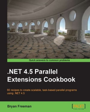 .NET 4.5 Parallel Extensions Cookbook by Bryan Freeman