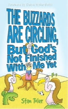 The Buzzards are Circling, But God's Not Done with Me Yet by Stan Toler