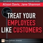 Treat Your Employees Like Customers by Alison Davis