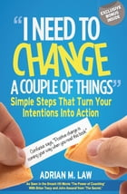 I Need to Change a Couple of Things: Simple Steps That Turn Your Intentions Into Action by Adrian Law