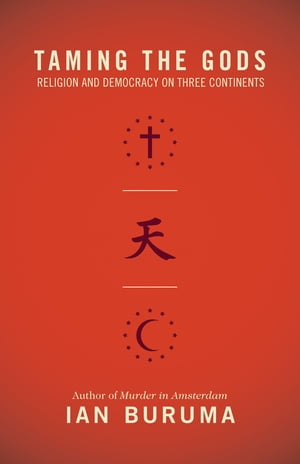 Taming the Gods Religion and Democracy on Three Continents