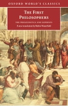 The First Philosophers: The Presocratics and Sophists: The Presocratics and Sophists by Robin Waterfield