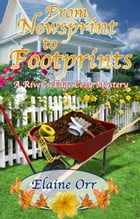 From Newsprint to Footprints: A River's Edge Cozy Mystery by Elaine Orr