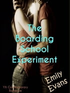 The Boarding School Experiment: Standalone YA romance by Emily Evans