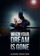 When Your Dream Is Gone by Olatunde Turner-Edem