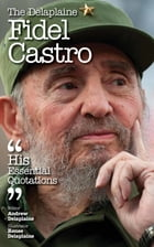 Delaplaine Fidel Castro - His Essential Quotations by Andrew Delaplaine