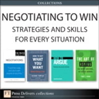 Negotiating to Win: Strategies and Skills for Every Situation (Collection)