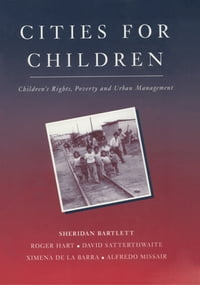 Cities for Children: Children's Rights, Poverty and Urban Management