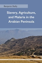 Slavery, Agriculture, and Malaria in the Arabian Peninsula by Benjamin Reilly