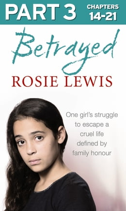 Book Betrayed: Part 3 of 3: The heartbreaking true story of a struggle to escape a cruel life defined by… by Rosie Lewis