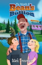 The Miracle of Bean's Bullion by Mark Trenowden