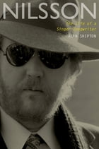 Nilsson: The Life of a Singer-Songwriter: The Life of a Singer-Songwriter