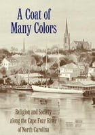 A Coat of Many Colors: Religion and Society along the Cape Fear River of North Carolina by Walter H. Conser Jr.