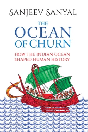 The Ocean of Churn How the Indian Ocean Shaped Human History