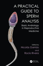 Practical Guide to Sperm Analysis: Basic Andrology in Reproductive Medicine by Nicolás Garrido