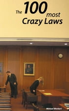 100 Crazy Laws: A collection of the most crazy and stunning laws in the USA by Michael Wenkart